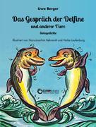 Uwe Berger: Das Gespräch der Delfine und anderer Tiere