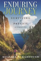 Enduring Journey - Surviving to Prevail-- An Immigrant's Story