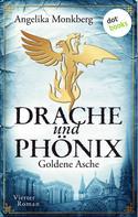 Angelika Monkberg: DRACHE UND PHÖNIX - Band 4: Goldene Asche ★★★★