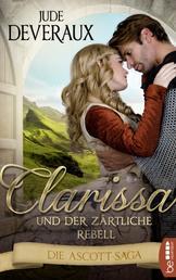 Clarissa und der zärtliche Rebell - Die Ascott-Saga