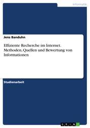 Effiziente Recherche im Internet. Methoden, Quellen und Bewertung von Informationen