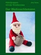 Elke Selke: Häkelpuppen mit der Knollennase - Der Weihnachtsmann
