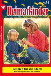 Heimatkinder 16 – Heimatroman - Blumen für die Mami