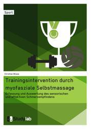 Trainingsintervention durch myofasziale Selbstmassage. Erfassung und Auswertung des sensorischen und affektiven Schmerzempfindens