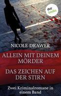 Nicole Drawer: Allein mit deinem Mörder & Das Zeichen auf der Stirn - Zwei Kriminalromane in einem Band ★★★