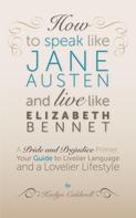 Kaelyn Caldwell: How to Speak Like Jane Austen and Live Like Elizabeth Bennet ★★