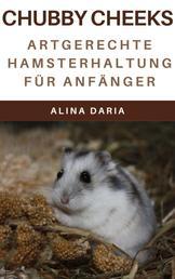 Chubby Cheeks - Artgerechte Hamsterhaltung für Anfänger