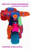 Ilianthe Kalloniatis: Art of Yarn Bombing ★★★★★