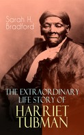 Sarah H. Bradford: The Extraordinary Life Story of Harriet Tubman
