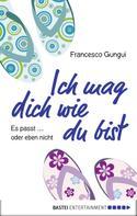 Francesco Gungui: Ich mag dich wie du bist ★★★★