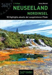 Neuseeland Nordinsel 2. Auflage - 50 Highlights abseits der ausgetretenen Pfade
