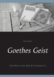 Goethes Geist - Eine Reise in die Welt der Literatur (1)