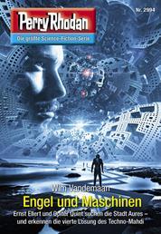 """Perry Rhodan 2994: Engel und Maschinen - Perry Rhodan-Zyklus """"Genesis"""""""