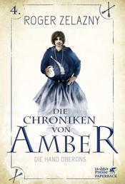 Die Hand Oberons (Die Chroniken von Amber, Bd. 4) - Die Chroniken von Amber 4