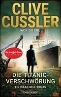 Clive Cussler: Die Titanic-Verschwörung