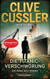 Die Titanic-Verschwörung - Ein Isaac-Bell-Roman