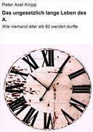Peter Axel Knipp: Das ungesetzlich lange Leben des A.