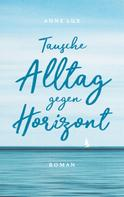 Anne Lux: Tausche Alltag gegen Horizont ★★★★
