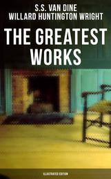 The Greatest Works of S. S. Van Dine (Illustrated Edition) - Thriller Classics, Murder Mysteries, Detective Tales: The Benson Murder Case, The Canary Murder Case, The Greene Murder Case, The Bishop Murder Case, The Dragon Murder Case…