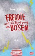 Anke Stelling: Freddie und die Bändigung des Bösen