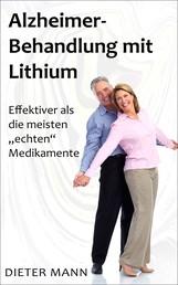 """Alzheimer-Behandlung mit Lithium - Affektiver als die meisten """"echten"""" Medikamente"""