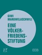 Giwi Margwelaschwili: Eine Völkerfriedensstiftung