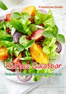 Friedericke Godel: Riekes Salatbar