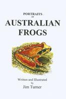 Jim Turner: Portraits of Australian Frogs