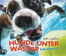 Seth Casteel: Hunde unter Wasser für Kinder ★★★★