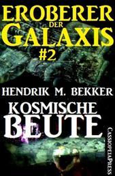 Kosmische Beute - Eroberer der Galaxis #2 - Band 2 der großen SF-Serie von Hendrik M. Bekker