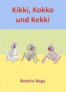 Beatrix Nagy: Kikki, Kokko und Kekki