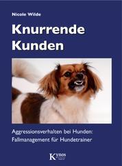 Knurrende Kunden - Aggressionsverhalten bei Hunden: Fallmanagement für Hundetrainer