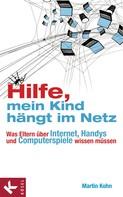 Martin Kohn: Hilfe, mein Kind hängt im Netz ★