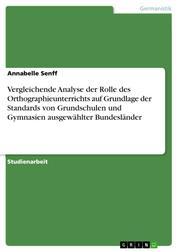 Vergleichende Analyse der Rolle des Orthographieunterrichts auf Grundlage der Standards von Grundschulen und Gymnasien ausgewählter Bundesländer