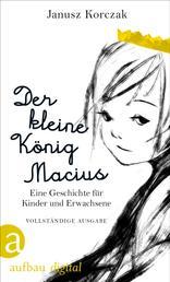 Der kleine König Macius - Eine Geschichte für Kinder und Erwachsene