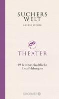 C. Bernd Sucher: Suchers Welt: Theater ★★★★★