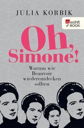 Oh, Simone! - Warum wir Beauvoir wiederentdecken sollten