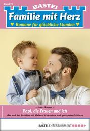 Familie mit Herz 76 - Familienroman - Papi, die Frauen und ich