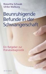 Beunruhigende Befunde in der Schwangerschaft - Ein Ratgeber zur Pränataldiagnostik