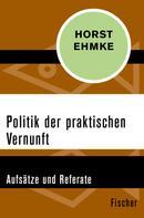 Horst Ehmke: Politik der praktischen Vernunft