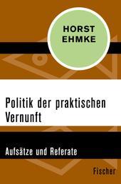 Politik der praktischen Vernunft - Aufsätze und Referate