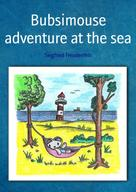 Siegfried Freudenfels: Bubsimouse adventure at the sea