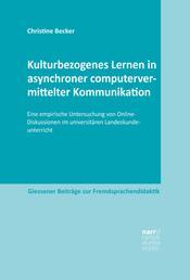 Kulturbezogenes Lernen in asynchroner computervermittelter Kommunikation - Eine empirische Untersuchung von Online-Diskussionen im universitären Landeskundeunterricht
