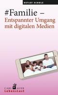 Detlef Scholz: #Familie – Entspannter Umgang mit digitalen Medien