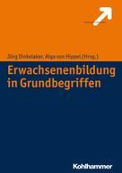 Jörg Dinkelaker: Erwachsenenbildung in Grundbegriffen