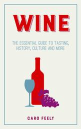 Wine - The Essential Guide to Tasting, History, Culture and More