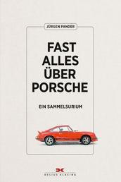 Fast alles über Porsche - Ein Sammelsurium