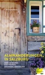 Almwanderungen in Salzburg - Über 70 Touren zum Staunen, Erkunden, Abschalten