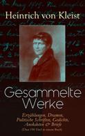 Heinrich von Kleist: Gesammelte Werke: Erzählungen, Dramen, Politische Schriften, Gedichte, Anekdoten & Briefe (Über 190 Titel in einem Buch)