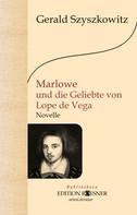 Gerald Szyszkowitz: Marlowe und die Geliebte von Lope de Vega: Roman